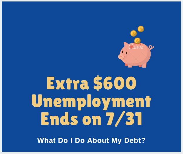 Extra $600 Unemployment Ends on 7/31 – What Do I Do About My Debt?