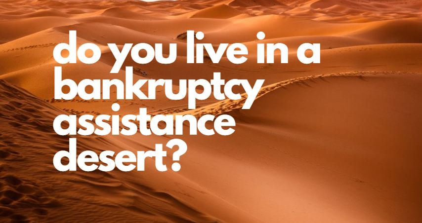 Do You Live in a Bankruptcy Assistance Desert?