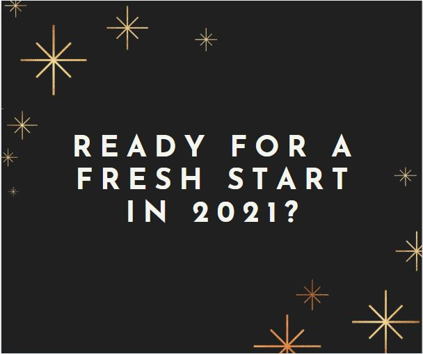 Are You Ready For a Fresh Start in2021?